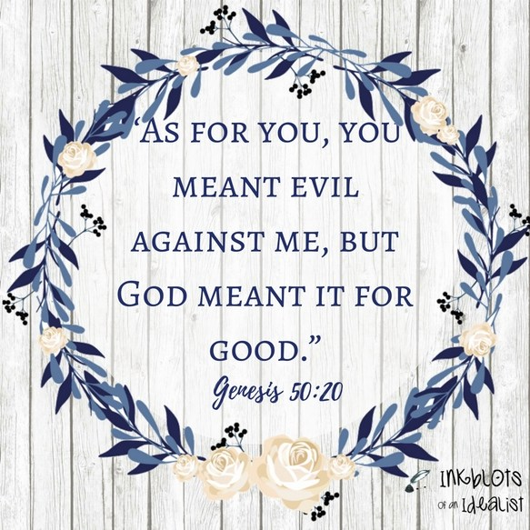 """As-for-you-you-meant-evil-against-me-but-God-meant-it-for-good.""-Genesis-50-20"